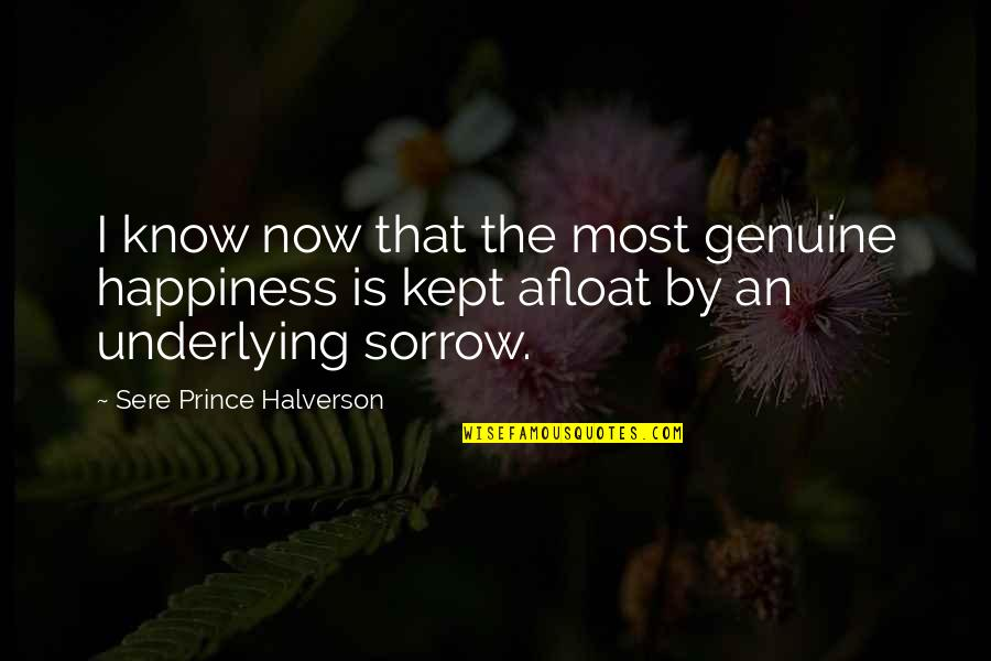 Now I Know The Truth Quotes By Sere Prince Halverson: I know now that the most genuine happiness