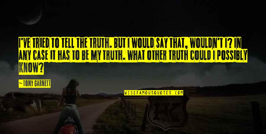 Now I Know The Truth Quotes By Tony Garnett: I've tried to tell the truth. But I