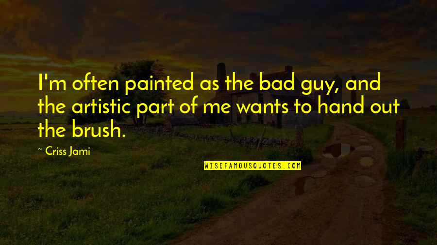 Now I'm The Bad Guy Quotes By Criss Jami: I'm often painted as the bad guy, and