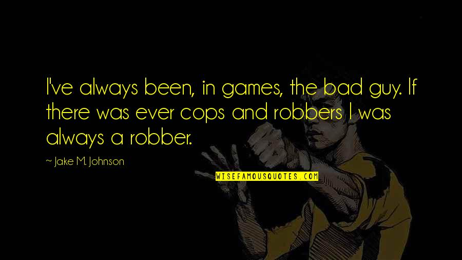 Now I'm The Bad Guy Quotes By Jake M. Johnson: I've always been, in games, the bad guy.