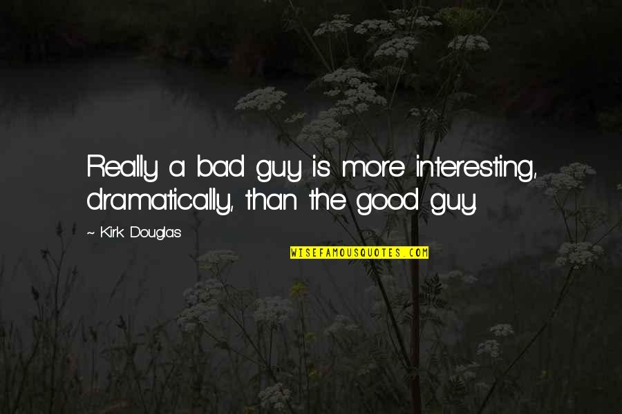 Now I'm The Bad Guy Quotes By Kirk Douglas: Really a bad guy is more interesting, dramatically,