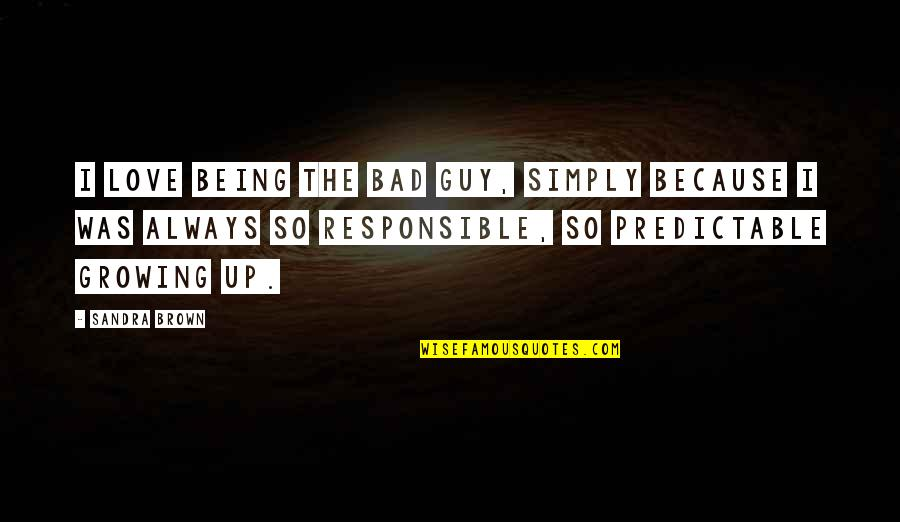 Now I'm The Bad Guy Quotes By Sandra Brown: I love being the bad guy, simply because