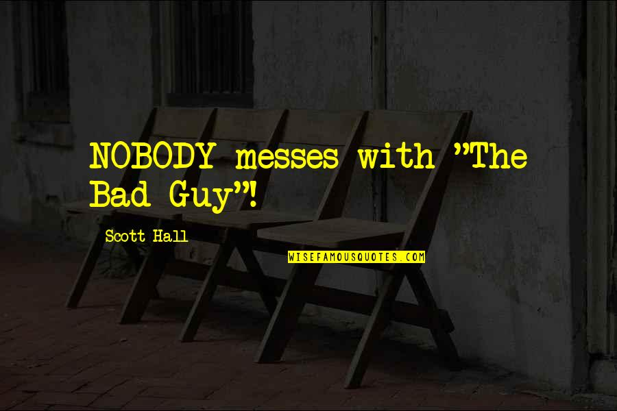 """Now I'm The Bad Guy Quotes By Scott Hall: NOBODY messes with """"The Bad Guy""""!"""