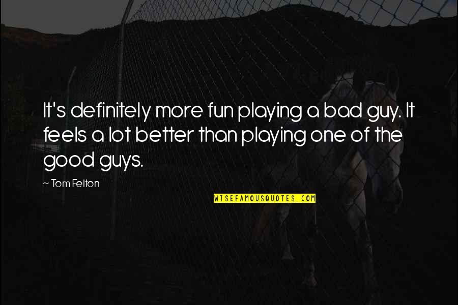 Now I'm The Bad Guy Quotes By Tom Felton: It's definitely more fun playing a bad guy.