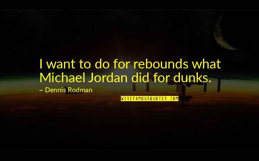 Now Is The Time To Open Your Heart Quotes By Dennis Rodman: I want to do for rebounds what Michael