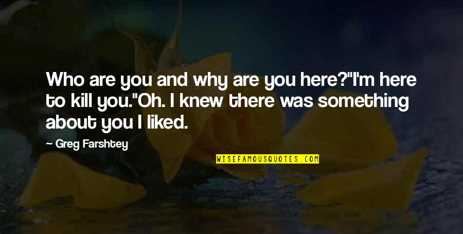 Now Is The Time To Open Your Heart Quotes By Greg Farshtey: Who are you and why are you here?''I'm