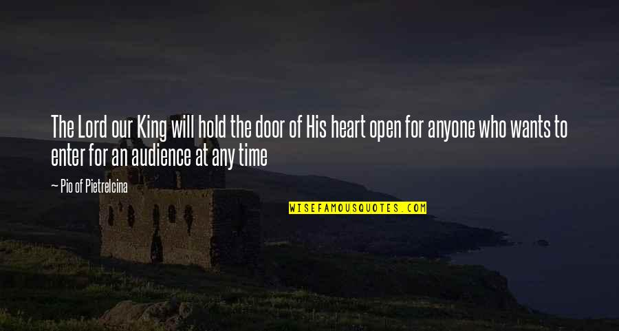 Now Is The Time To Open Your Heart Quotes By Pio Of Pietrelcina: The Lord our King will hold the door