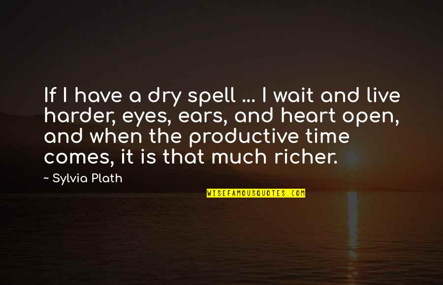 Now Is The Time To Open Your Heart Quotes By Sylvia Plath: If I have a dry spell ... I