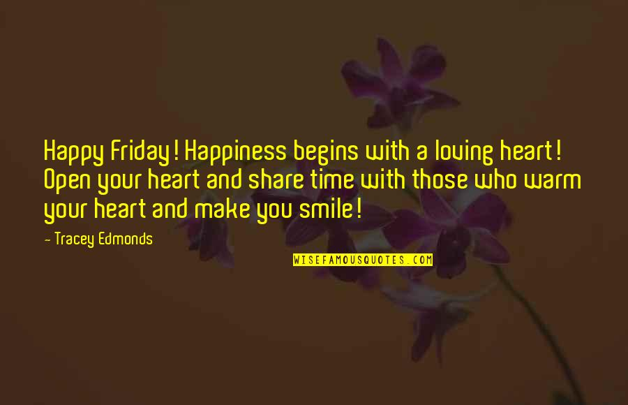 Now Is The Time To Open Your Heart Quotes By Tracey Edmonds: Happy Friday! Happiness begins with a loving heart!