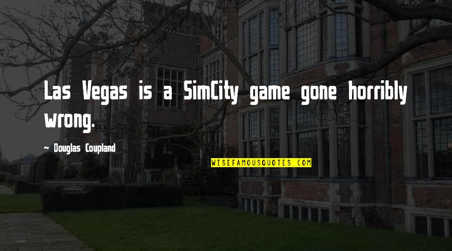 Now That Your Gone Quotes By Douglas Coupland: Las Vegas is a SimCity game gone horribly