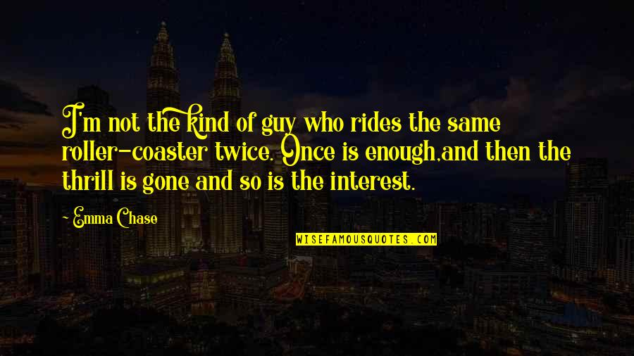 Now That Your Gone Quotes By Emma Chase: I'm not the kind of guy who rides