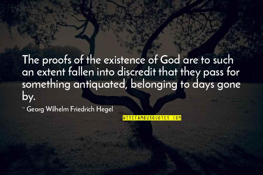 Now That Your Gone Quotes By Georg Wilhelm Friedrich Hegel: The proofs of the existence of God are
