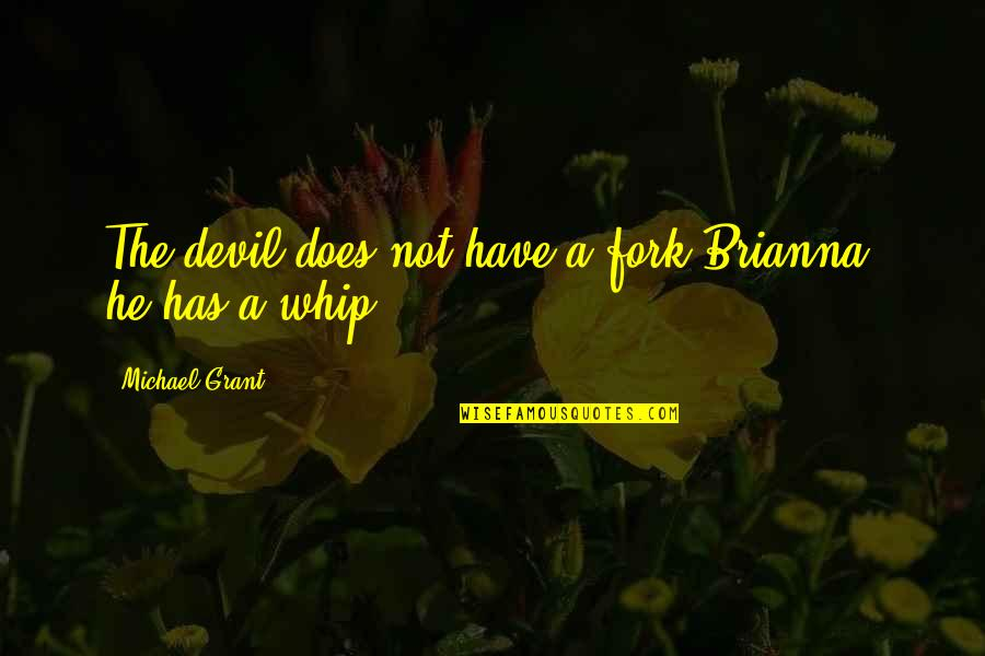 Now That Your Gone Quotes By Michael Grant: The devil does not have a fork Brianna,