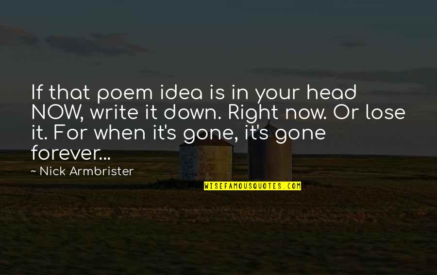 Now That Your Gone Quotes By Nick Armbrister: If that poem idea is in your head