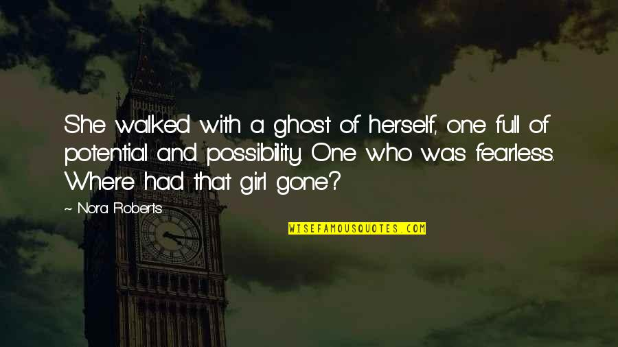 Now That Your Gone Quotes By Nora Roberts: She walked with a ghost of herself, one