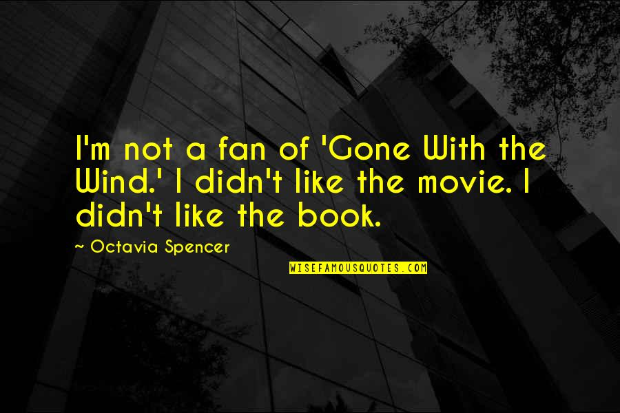 Now That Your Gone Quotes By Octavia Spencer: I'm not a fan of 'Gone With the