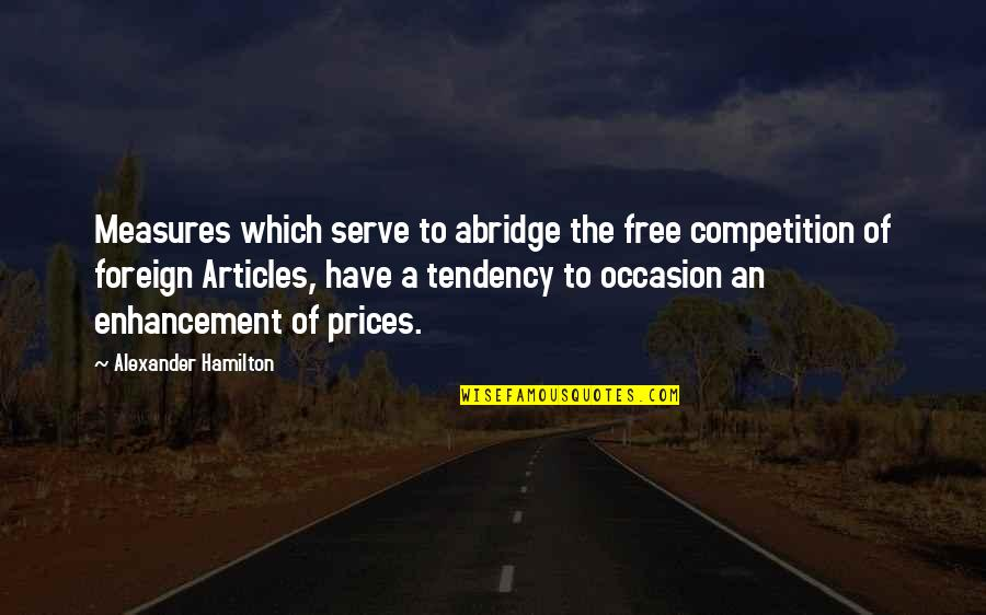 Now You Are Free Quotes By Alexander Hamilton: Measures which serve to abridge the free competition