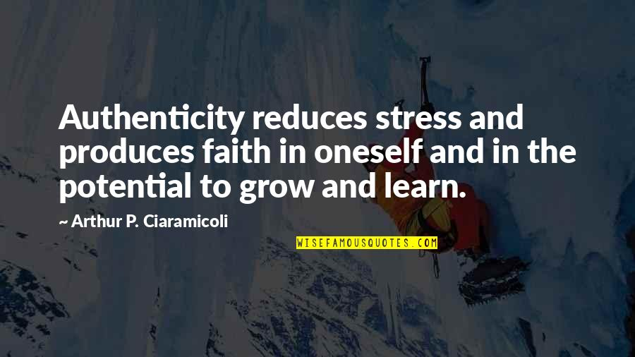 Now You Are Free Quotes By Arthur P. Ciaramicoli: Authenticity reduces stress and produces faith in oneself