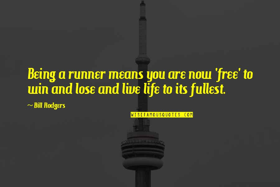 Now You Are Free Quotes By Bill Rodgers: Being a runner means you are now 'free'