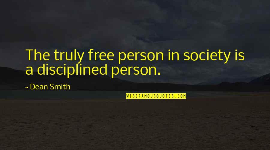 Now You Are Free Quotes By Dean Smith: The truly free person in society is a