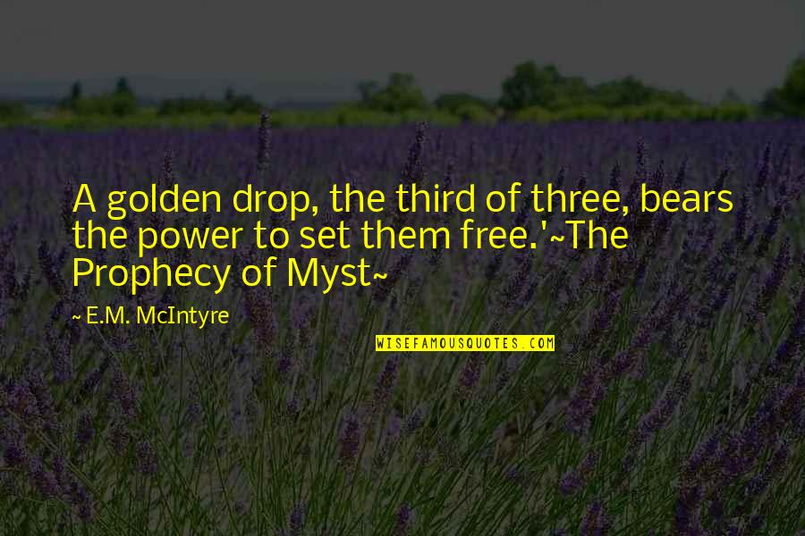 Now You Are Free Quotes By E.M. McIntyre: A golden drop, the third of three, bears