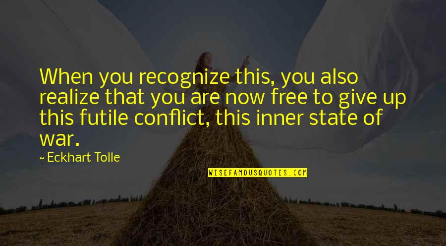 Now You Are Free Quotes By Eckhart Tolle: When you recognize this, you also realize that