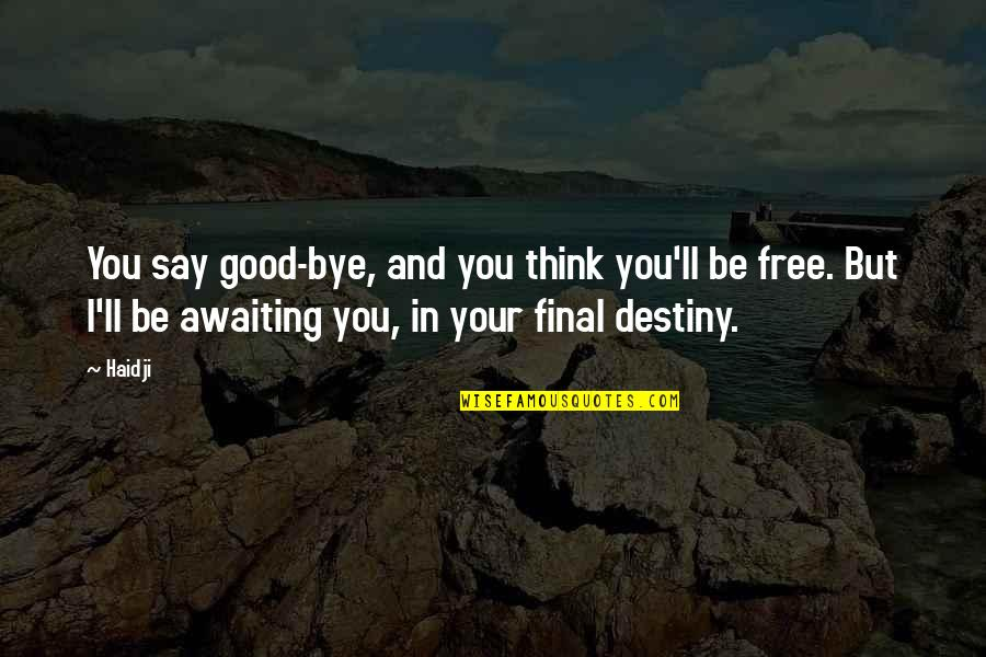 Now You Are Free Quotes By Haidji: You say good-bye, and you think you'll be