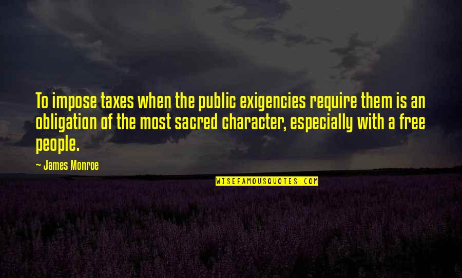 Now You Are Free Quotes By James Monroe: To impose taxes when the public exigencies require