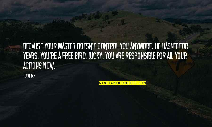 Now You Are Free Quotes By Jim Tan: Because your master doesn't control you anymore. He