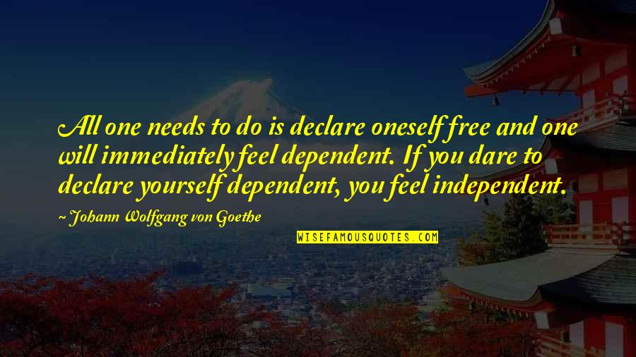 Now You Are Free Quotes By Johann Wolfgang Von Goethe: All one needs to do is declare oneself