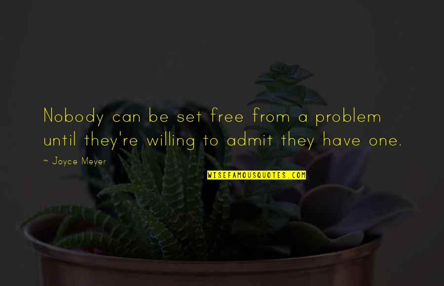 Now You Are Free Quotes By Joyce Meyer: Nobody can be set free from a problem