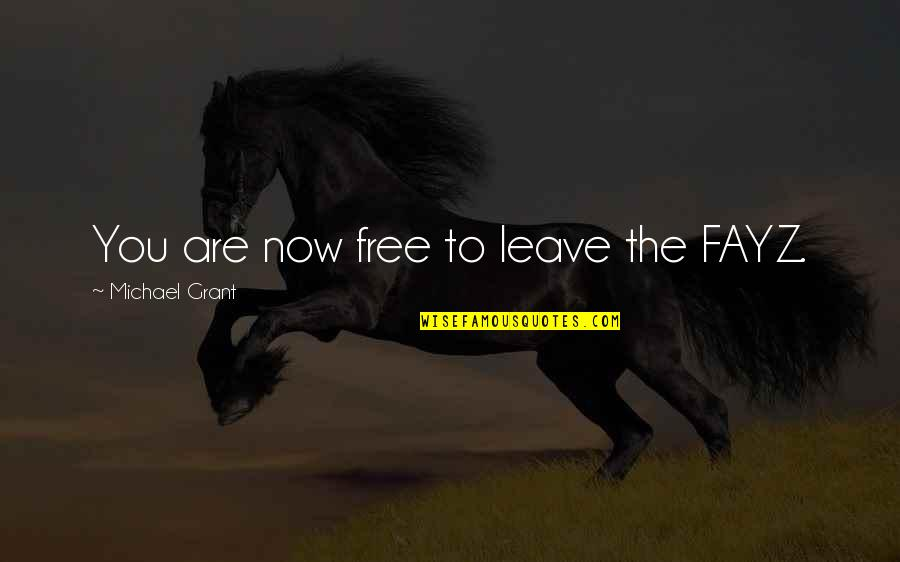 Now You Are Free Quotes By Michael Grant: You are now free to leave the FAYZ.