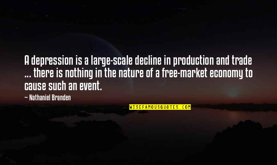Now You Are Free Quotes By Nathaniel Branden: A depression is a large-scale decline in production