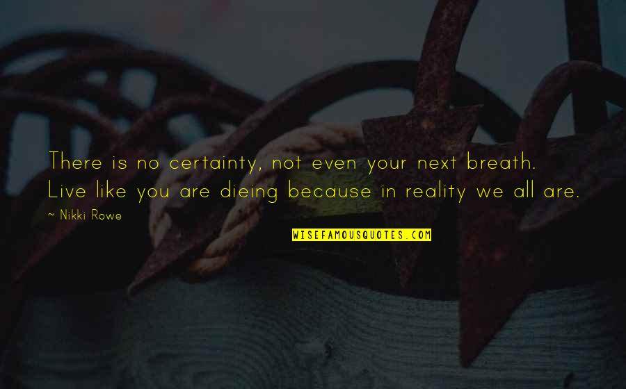 Now You Are Free Quotes By Nikki Rowe: There is no certainty, not even your next