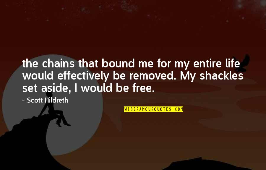 Now You Are Free Quotes By Scott Hildreth: the chains that bound me for my entire