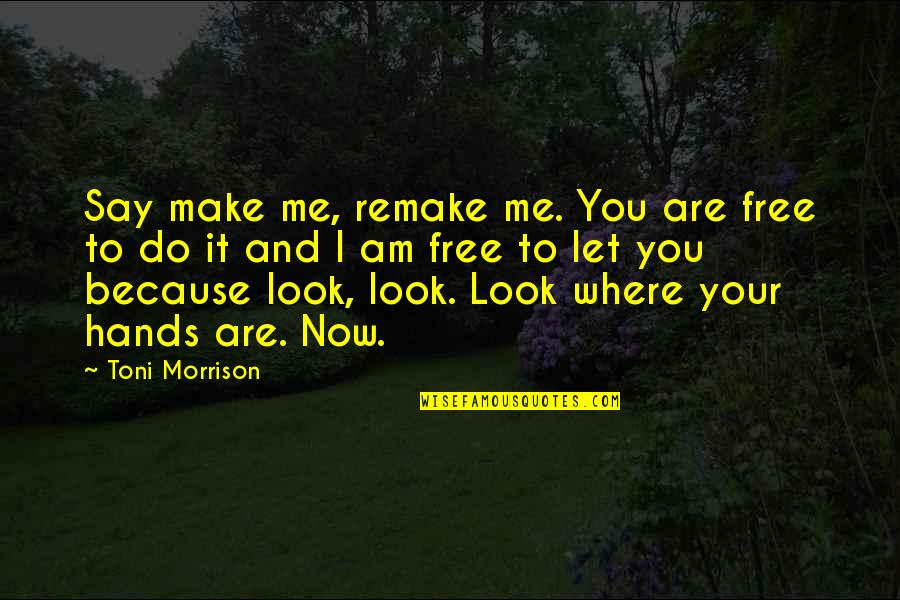 Now You Are Free Quotes By Toni Morrison: Say make me, remake me. You are free