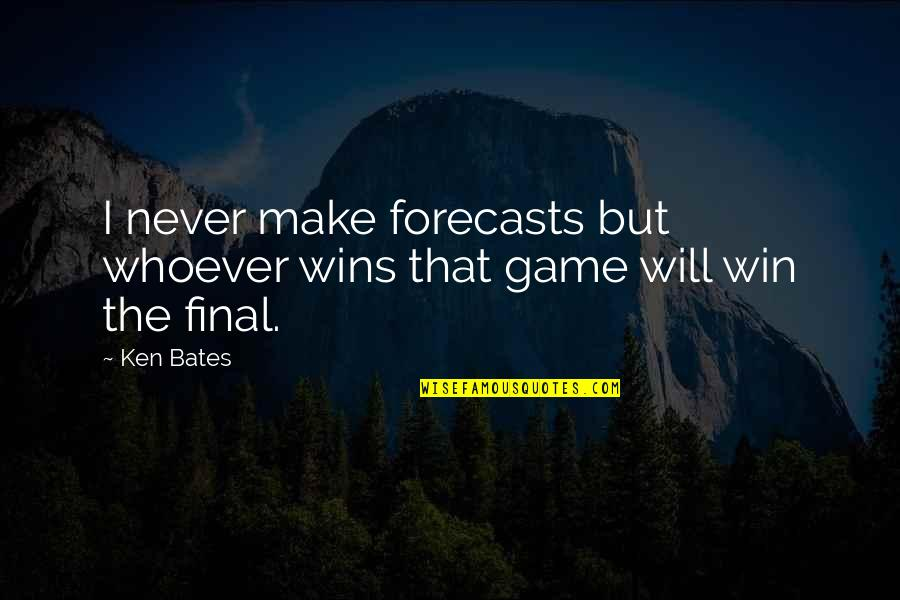 Nrbq Quotes By Ken Bates: I never make forecasts but whoever wins that