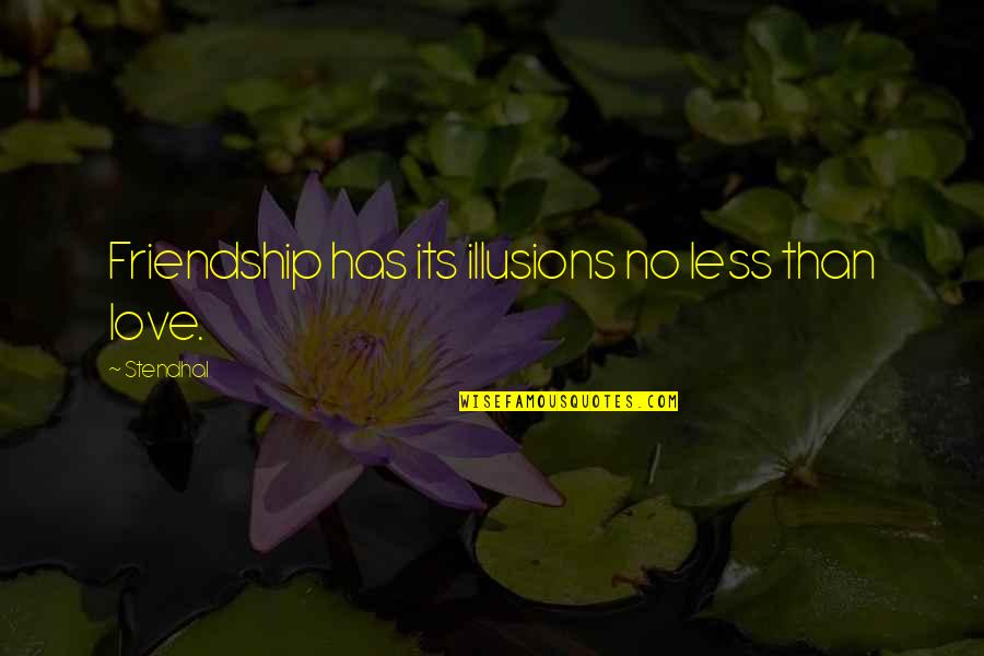 Nrbq Quotes By Stendhal: Friendship has its illusions no less than love.