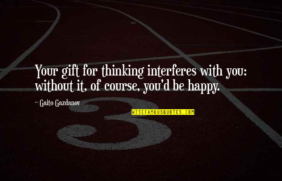Nse Derivatives Quotes By Gaito Gazdanov: Your gift for thinking interferes with you: without