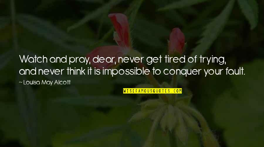 Nse Derivatives Quotes By Louisa May Alcott: Watch and pray, dear, never get tired of
