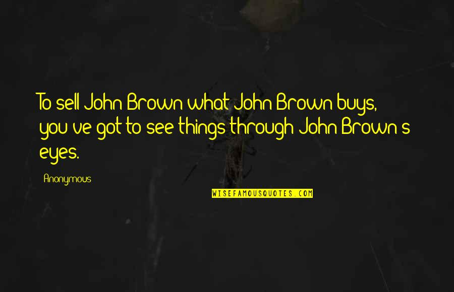 Nsn Song Quotes By Anonymous: To sell John Brown what John Brown buys,