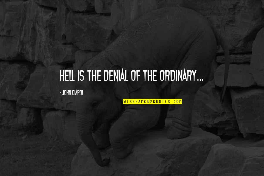 Nsn Song Quotes By John Ciardi: Hell is the denial of the ordinary...