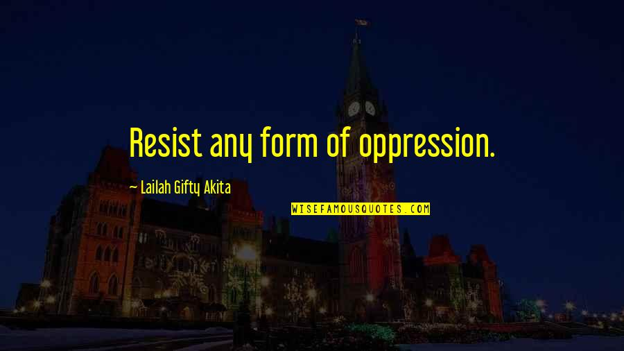 Nsn Song Quotes By Lailah Gifty Akita: Resist any form of oppression.