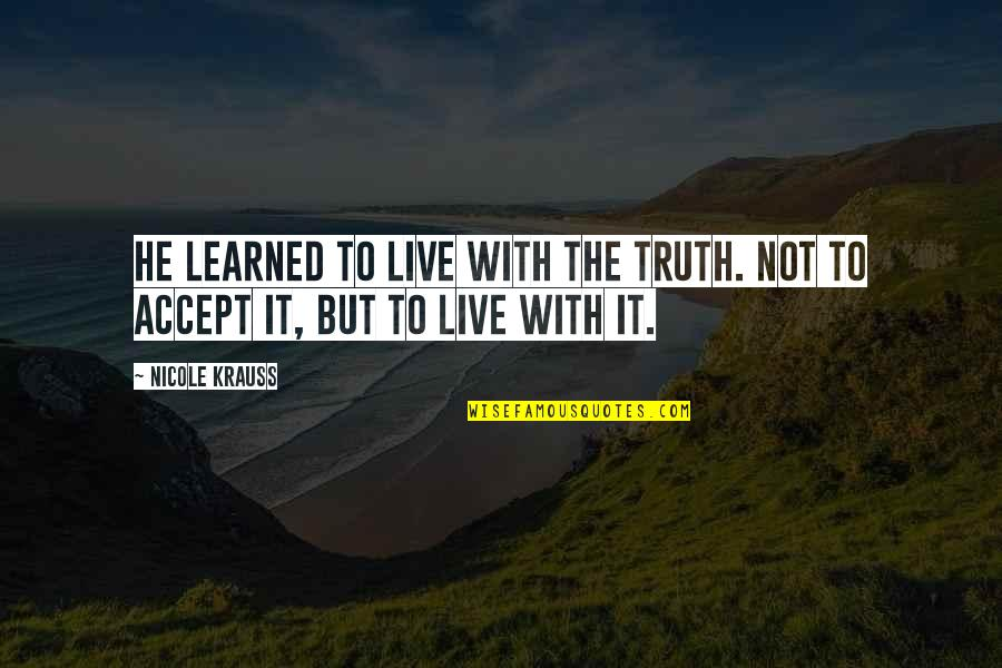 Nspcc Quotes By Nicole Krauss: He learned to live with the truth. Not