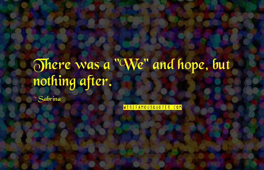 """Nspcc Quotes By Sabrina: There was a """"We"""" and hope, but nothing"""