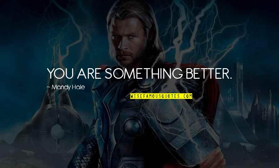 Nstead Quotes By Mandy Hale: YOU ARE SOMETHING BETTER.