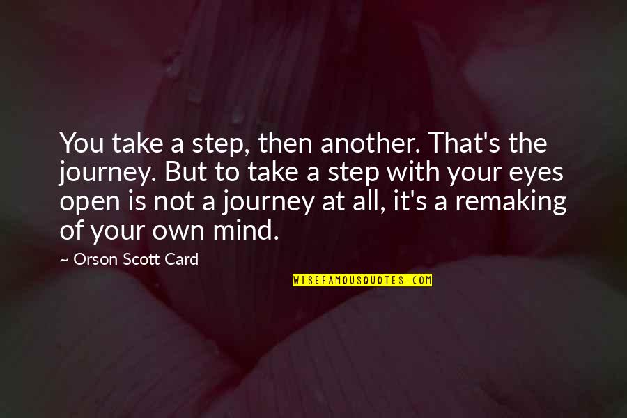 Nstead Quotes By Orson Scott Card: You take a step, then another. That's the