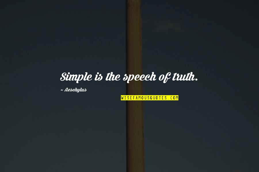 Nuclear Fallout Quotes By Aeschylus: Simple is the speech of truth.