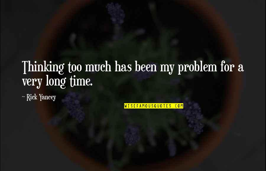 Nuclear Fallout Quotes By Rick Yancey: Thinking too much has been my problem for