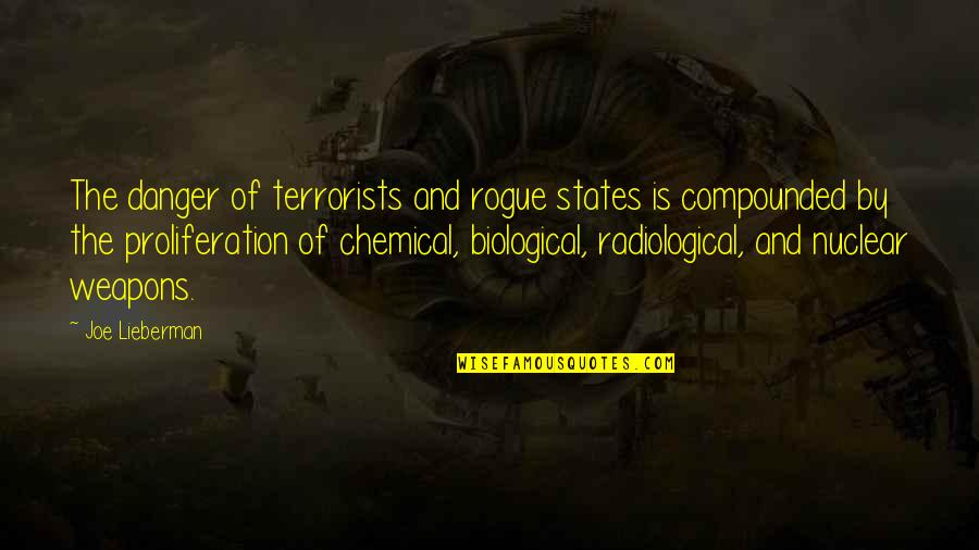 Nuclear Proliferation Quotes By Joe Lieberman: The danger of terrorists and rogue states is